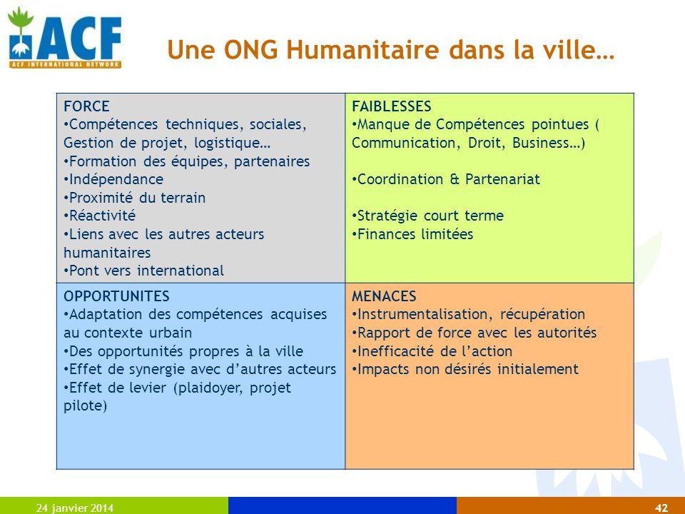 Une ONG Humanitaire dans la ville… 24 janvier 201442 FORCE Compétences techniques, sociales, Gestion de projet, logistique… Formation des équipes, par