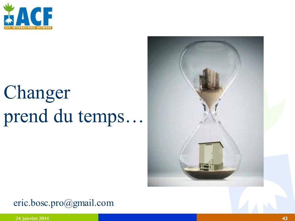 24 janvier 201443 Changer prend du temps… eric.bosc.pro@gmail.com