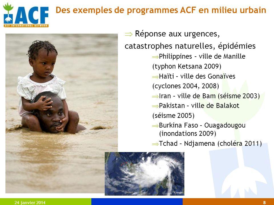 24 janvier 20148 Des exemples de programmes ACF en milieu urbain Réponse aux urgences, catastrophes naturelles, épidémies Philippines – ville de Manil