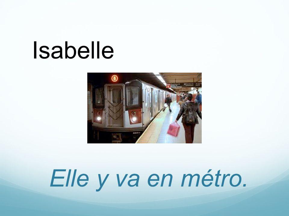 Elle y va en métro. Isabelle