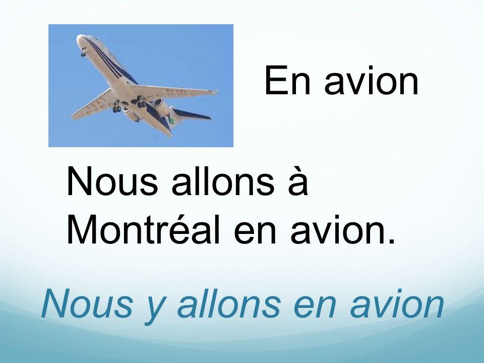 Nous y allons en avion En avion Nous allons à Montréal en avion.
