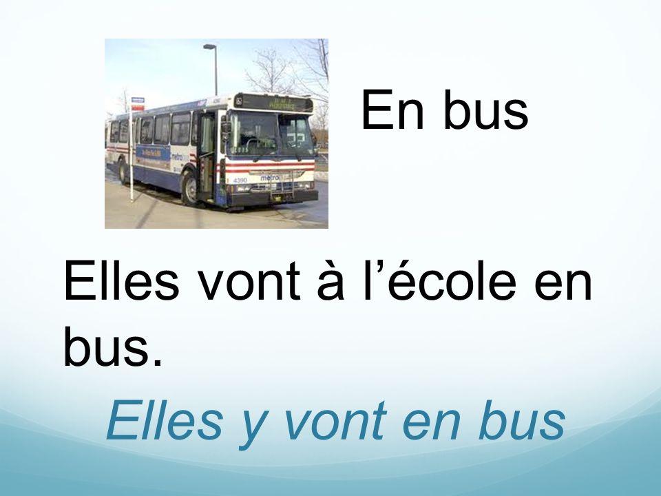 Elles y vont en bus En bus Elles vont à lécole en bus.