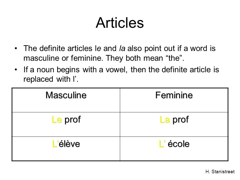 H. Stanistreet Articles The definite articles le and la also point out if a word is masculine or feminine. They both mean the. If a noun begins with a