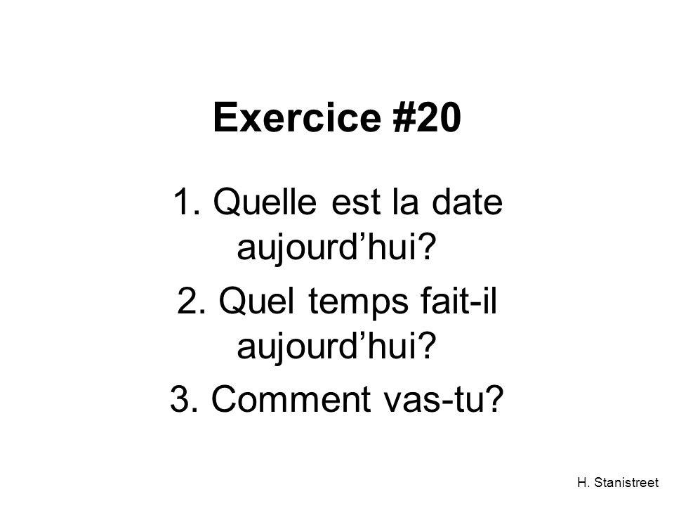 H. Stanistreet Exercice #20 1. Quelle est la date aujourdhui? 2. Quel temps fait-il aujourdhui? 3. Comment vas-tu?