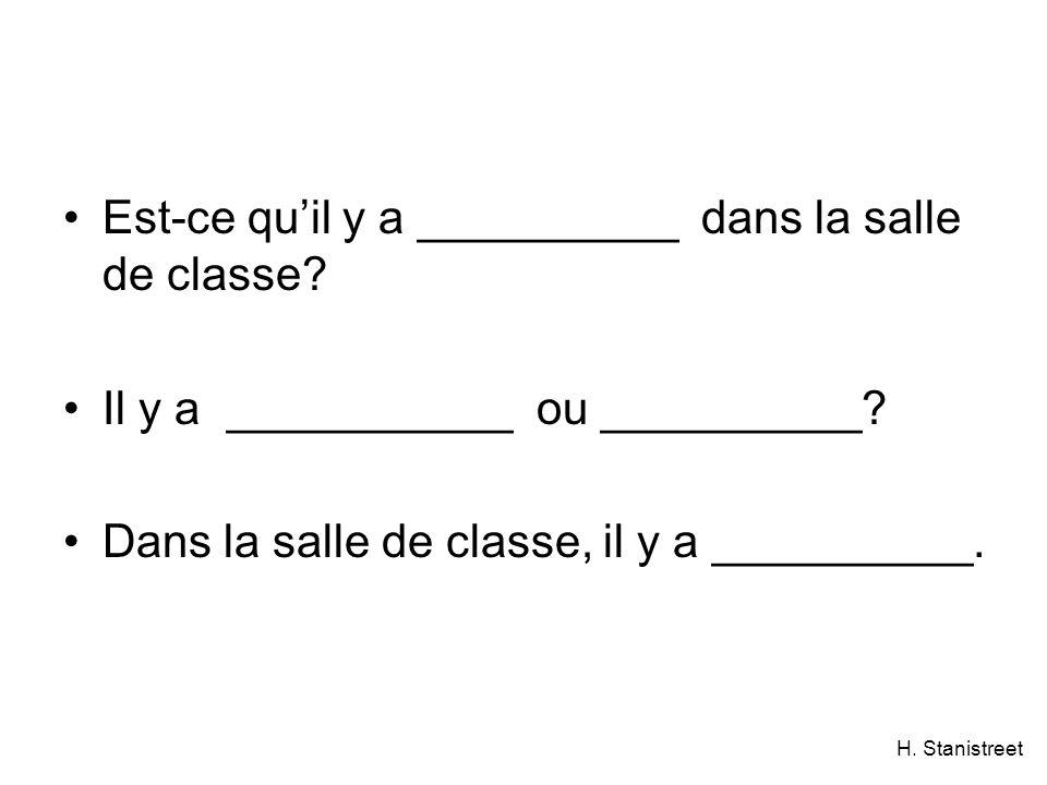 H. Stanistreet Est-ce quil y a __________ dans la salle de classe? Il y a ___________ ou __________? Dans la salle de classe, il y a __________.
