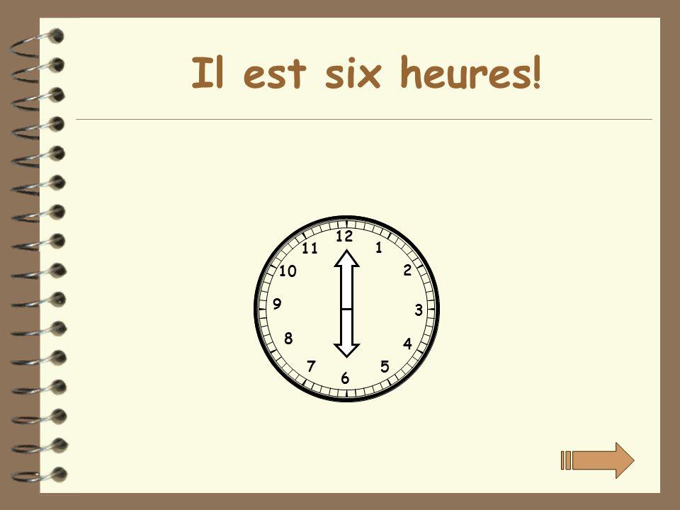 Il est six heures! 12 1 2 3 4 5 6 7 8 9 10 11