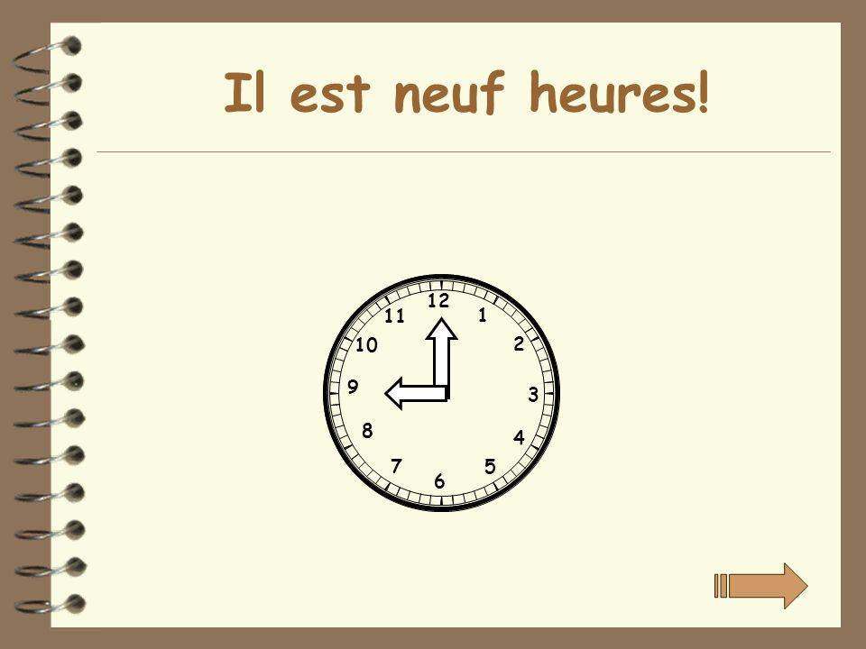 Il est neuf heures! 12 1 2 3 4 5 6 7 8 9 10 11