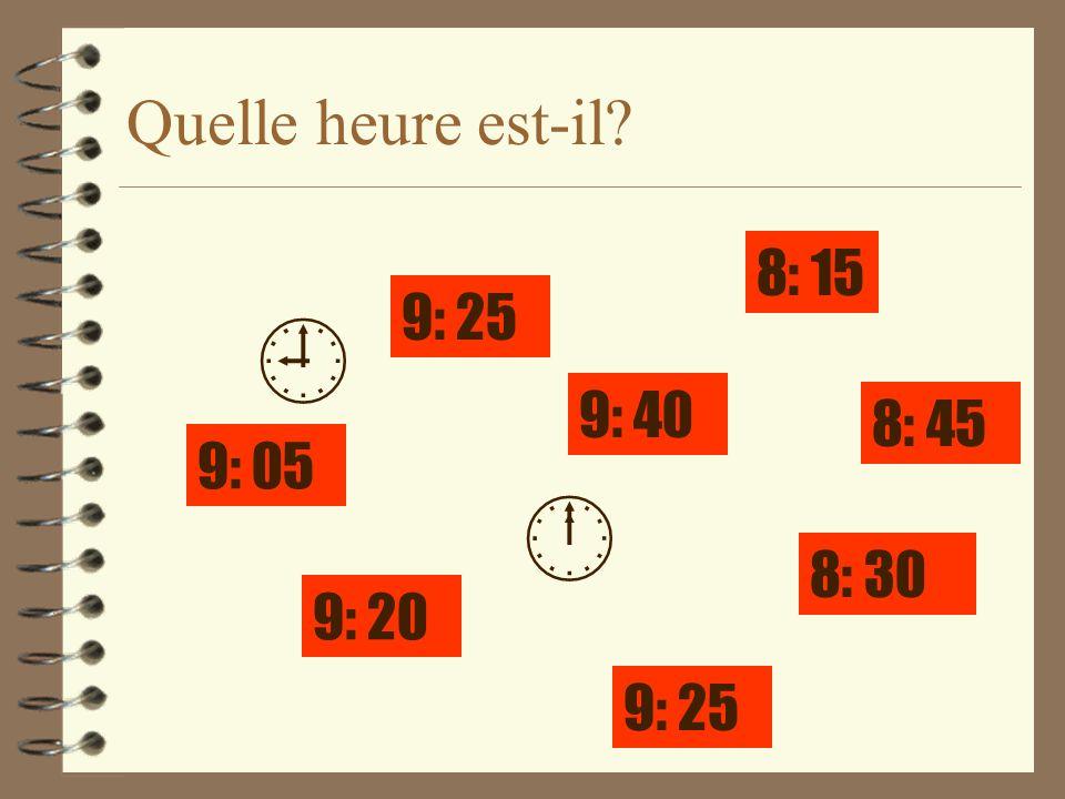 Quelle heure est-il? 8: 15 9: 40 9: 25 8: 30 9: 25 9: 05 9: 20 8: 45
