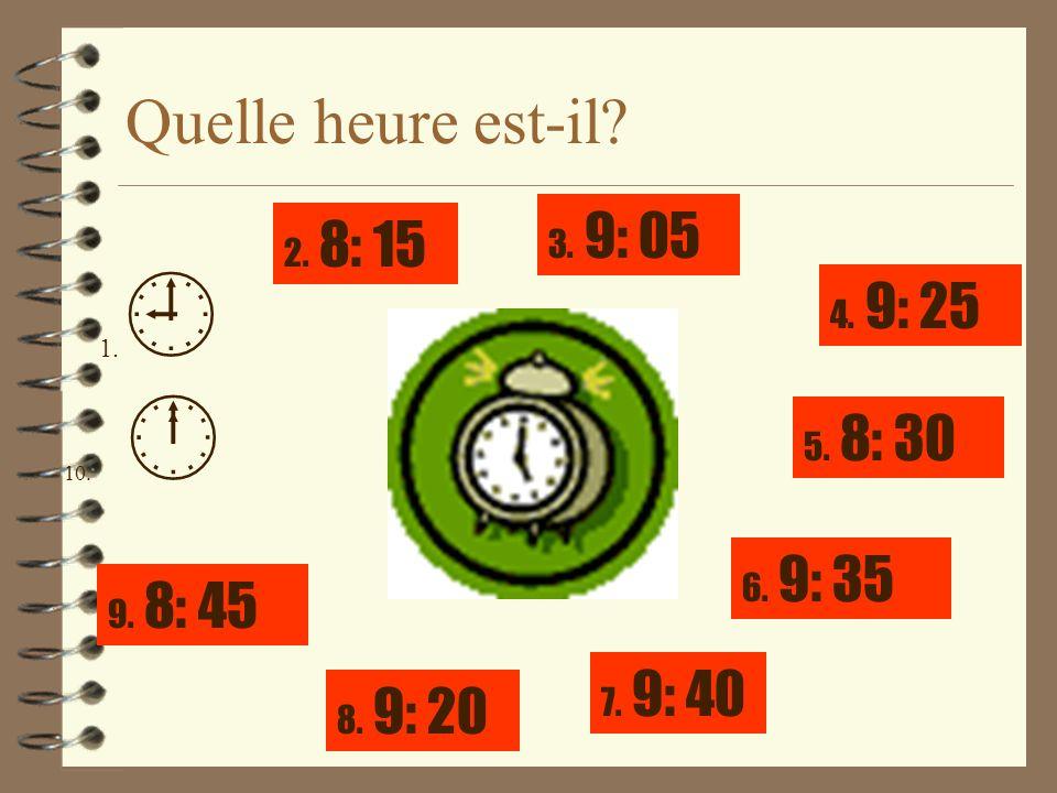 Quelle heure est-il? 1. 10. 2. 8: 15 7. 9: 40 4. 9: 25 5. 8: 30 6. 9: 35 3. 9: 05 8. 9: 20 9. 8: 45