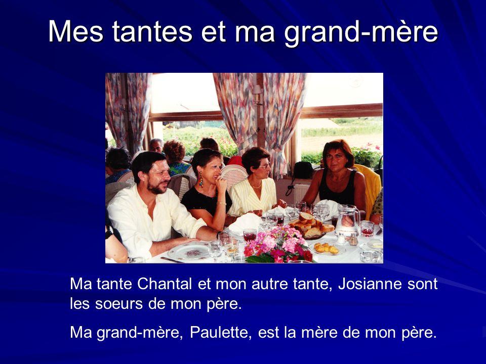 Mes tantes et ma grand-mère Ma tante Chantal et mon autre tante, Josianne sont les soeurs de mon père. Ma grand-mère, Paulette, est la mère de mon pèr