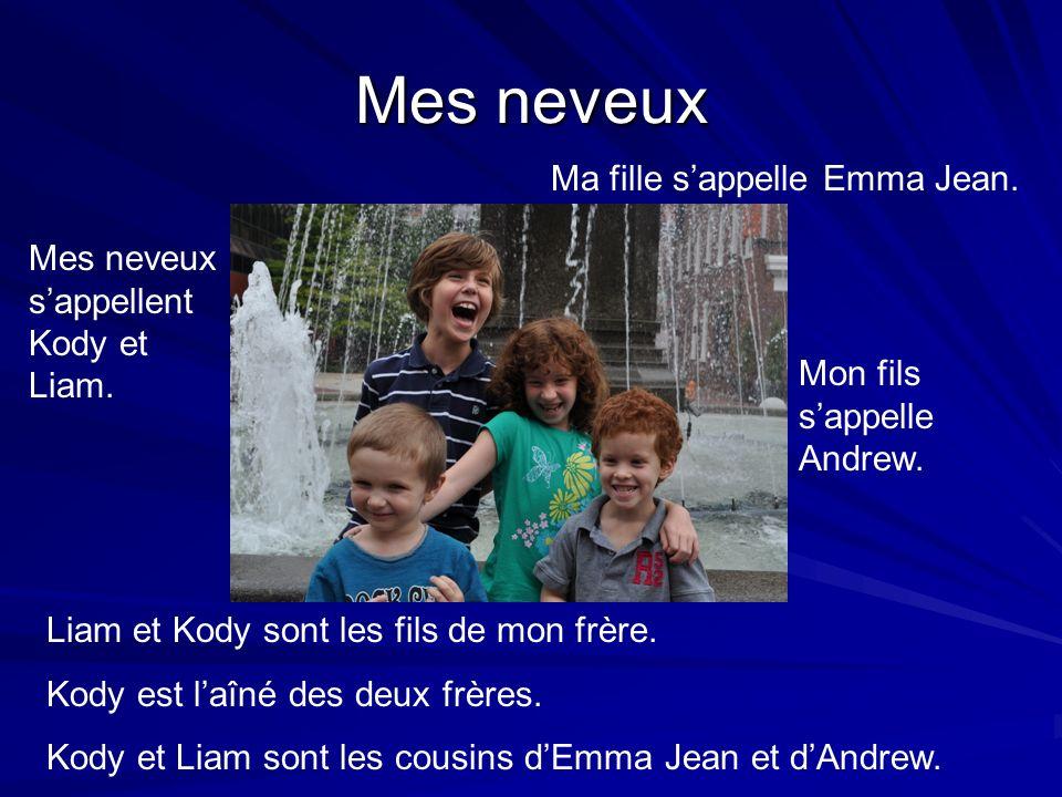 Mes neveux Mes neveux sappellent Kody et Liam. Ma fille sappelle Emma Jean. Liam et Kody sont les fils de mon frère. Kody est laîné des deux frères. K