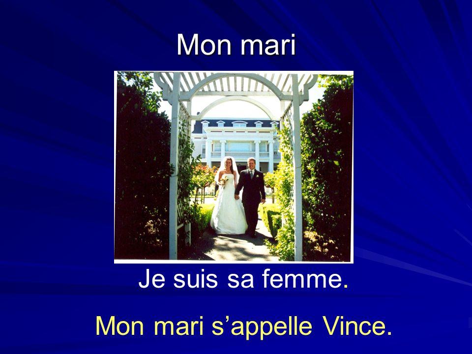 Mon mari Je suis sa femme. Mon mari sappelle Vince.