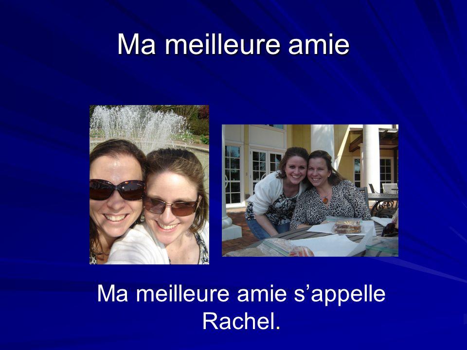 Ma meilleure amie Ma meilleure amie sappelle Rachel.