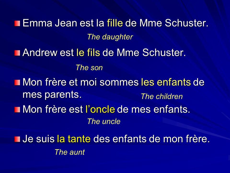Emma Jean est la fille de Mme Schuster. Andrew est le fils de Mme Schuster. Mon frère et moi sommes les enfants de mes parents. Mon frère est loncle d