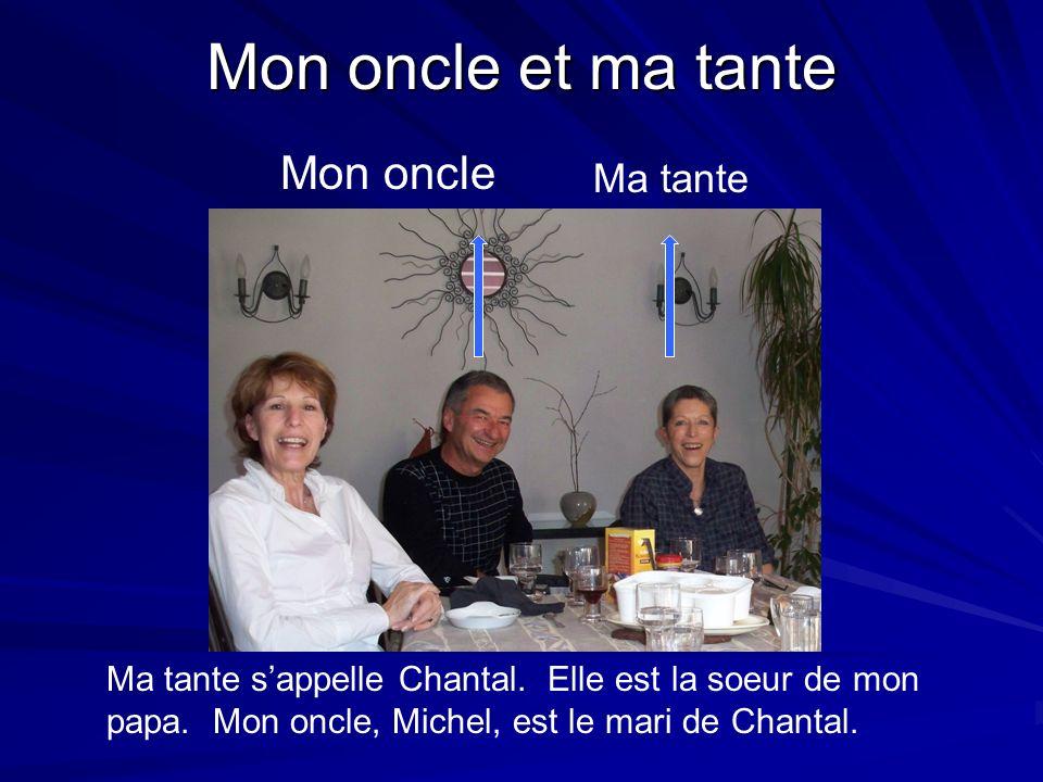 Mon oncle et ma tante Ma tante Mon oncle Ma tante sappelle Chantal. Elle est la soeur de mon papa. Mon oncle, Michel, est le mari de Chantal.
