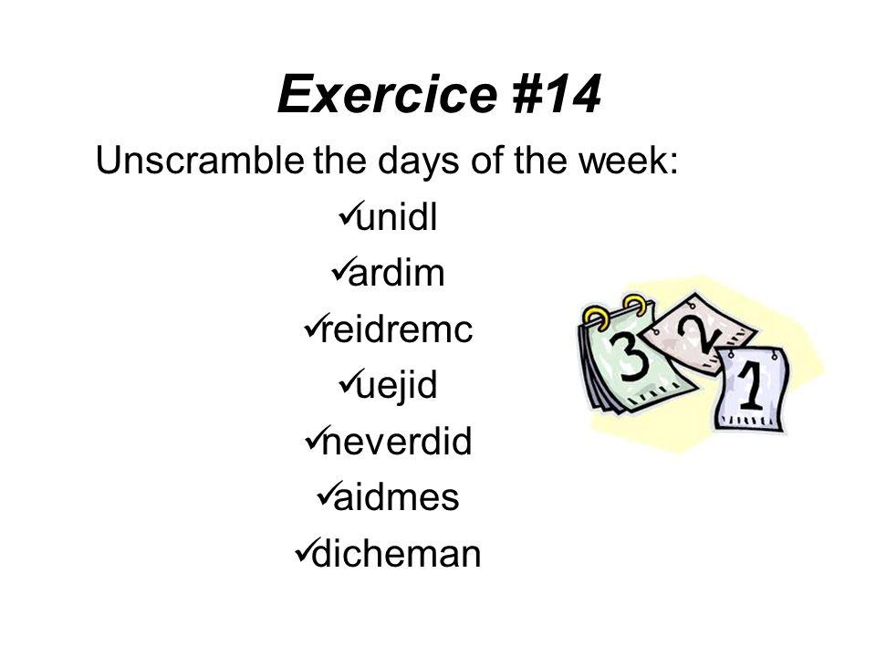 Exercice #14 Answers: lundi mardi mercredi jeudi vendredi samedi dimanche