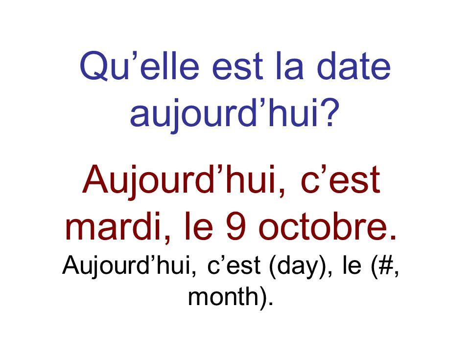 Quelle est la date aujourdhui. Aujourdhui, cest mardi, le 9 octobre.