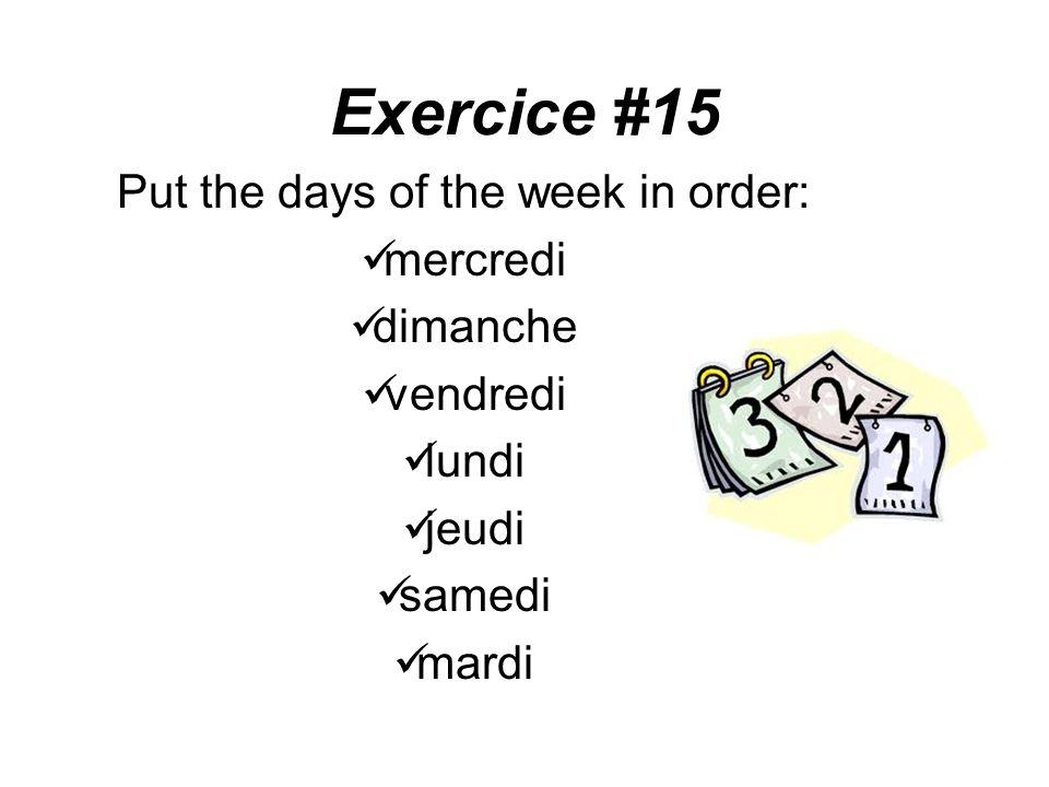 Exercice #15 Put the days of the week in order: mercredi dimanche vendredi lundi jeudi samedi mardi