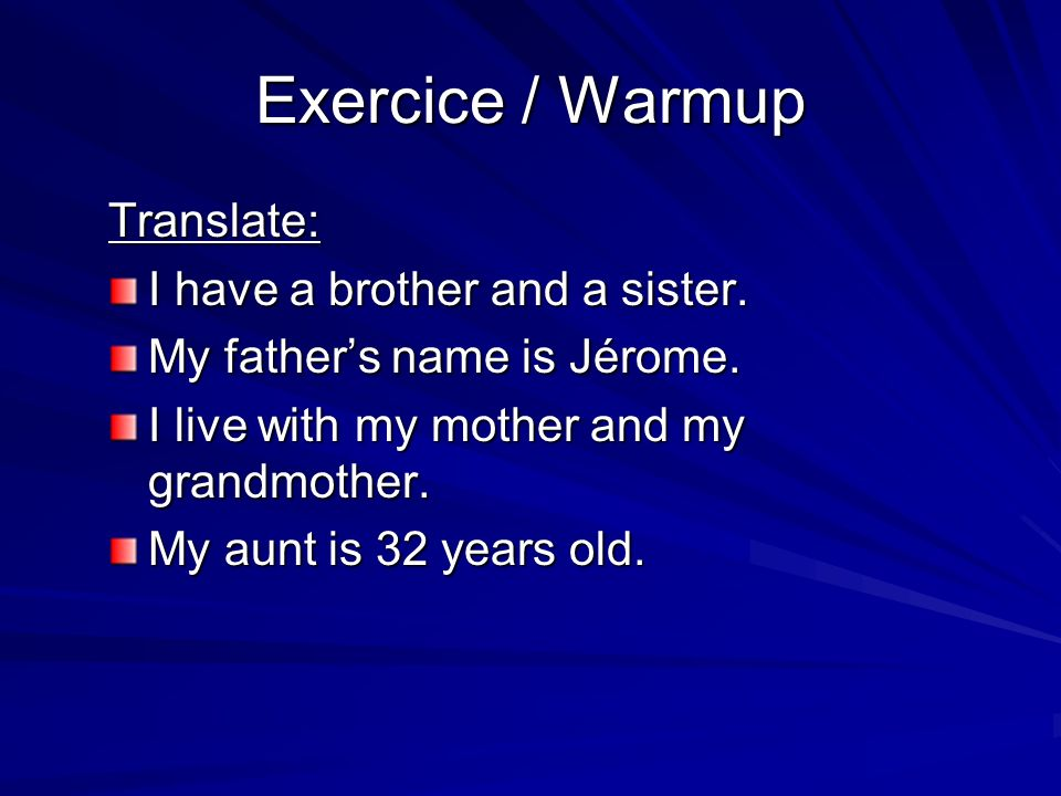 Exercice / Warmup I have a brother and a sister.–Jai un frère et une soeur.