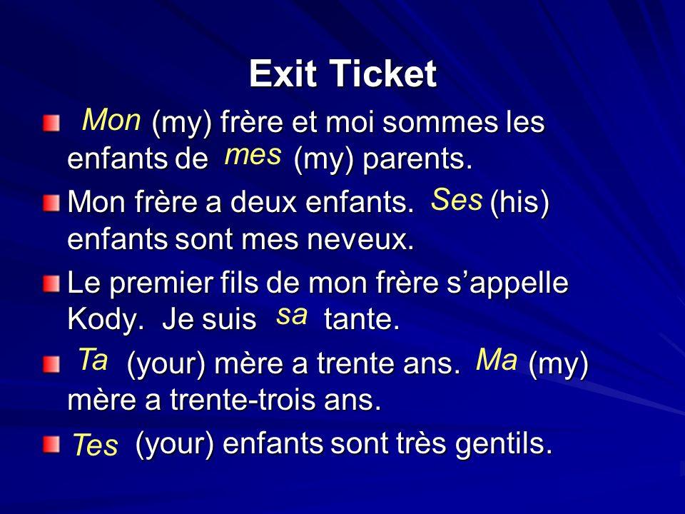 Exit Ticket (my) frère et moi sommes les enfants de (my) parents. (my) frère et moi sommes les enfants de (my) parents. Mon frère a deux enfants. (his