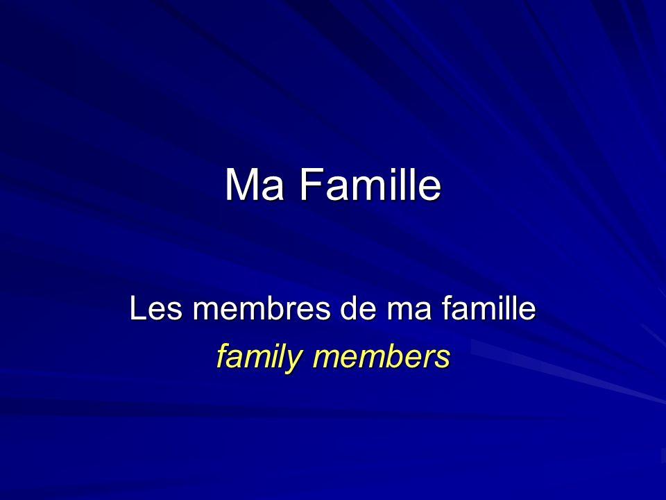 Ma Famille Les membres de ma famille family members