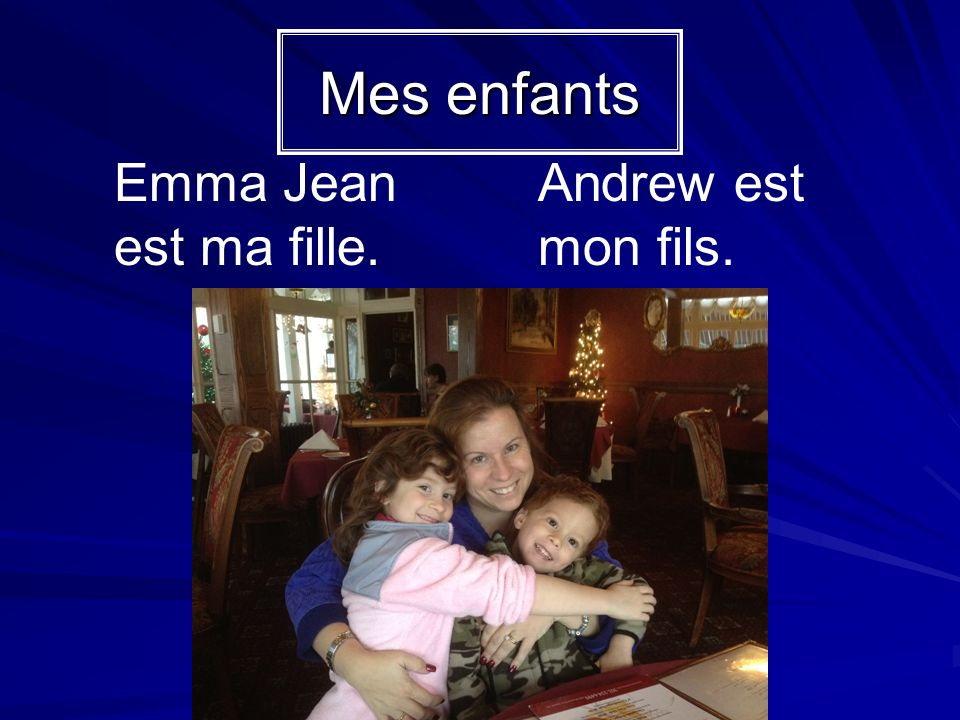 Jai une fille.Elle sappelle Emma Jean. Cest (my) fille.
