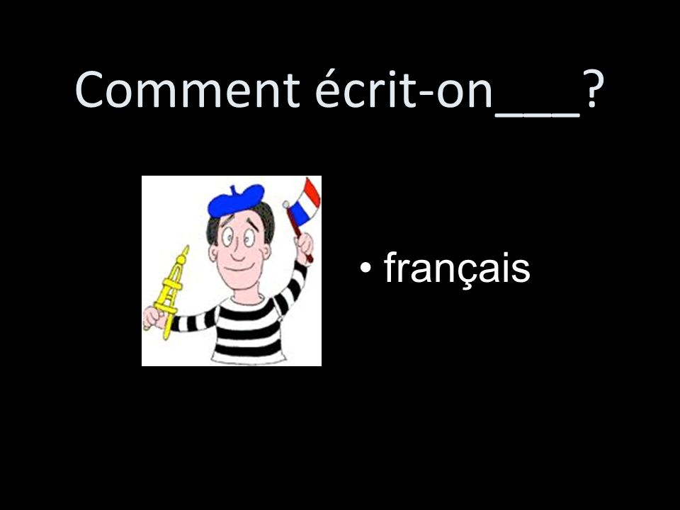 Comment écrit-on___ français