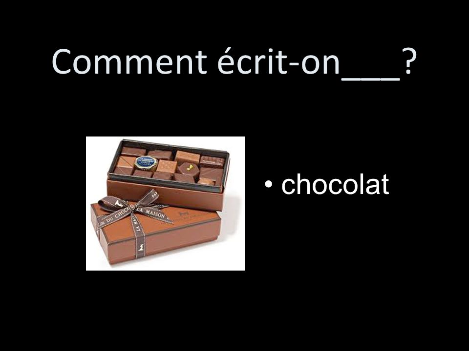 Comment écrit-on___ chocolat