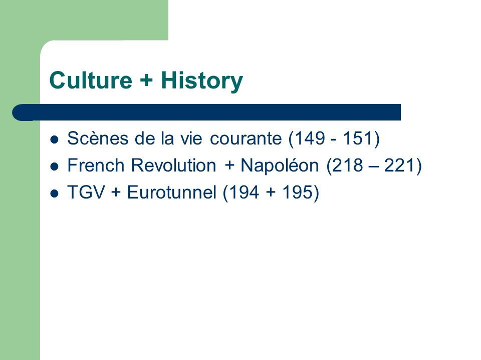 Culture + History Scènes de la vie courante (149 - 151) French Revolution + Napoléon (218 – 221) TGV + Eurotunnel (194 + 195)