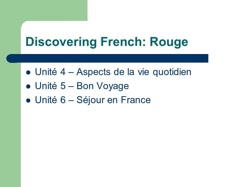 Discovering French: Rouge Unité 4 – Aspects de la vie quotidien Unité 5 – Bon Voyage Unité 6 – Séjour en France