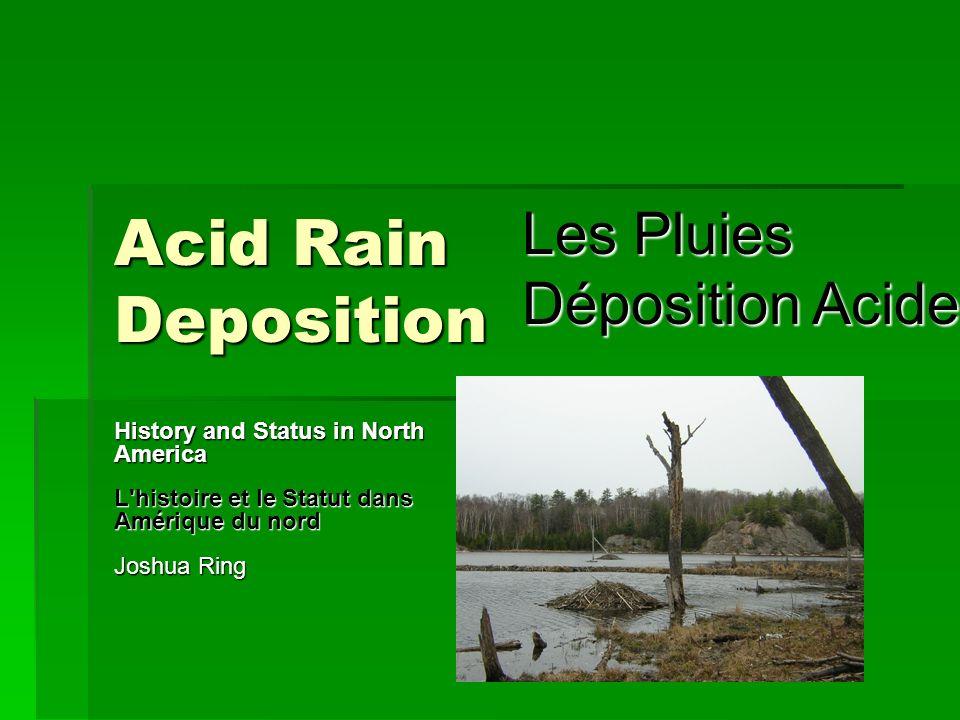 Acid Rain Deposition History and Status in North America L'histoire et le Statut dans Amérique du nord Joshua Ring Les Pluies Déposition Acides