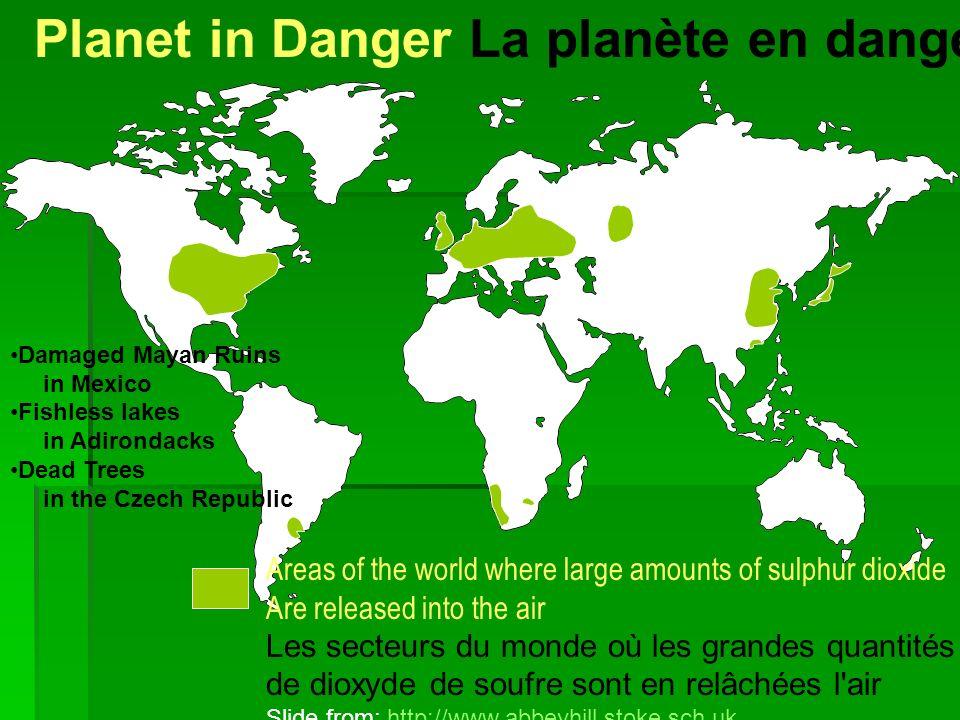 Planet in Danger La planète en danger Areas of the world where large amounts of sulphur dioxide Are released into the air Les secteurs du monde où les