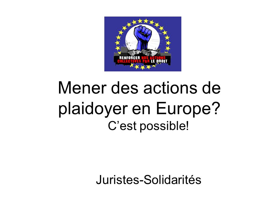 Mener des actions de plaidoyer en Europe Cest possible! Juristes-Solidarités