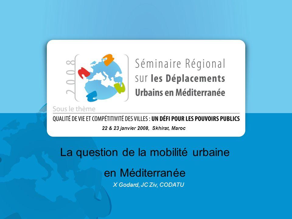 La question de la mobilité urbaine en Méditerranée 22 & 23 janvier 2008, Skhirat, Maroc X Godard, JC Ziv, CODATU