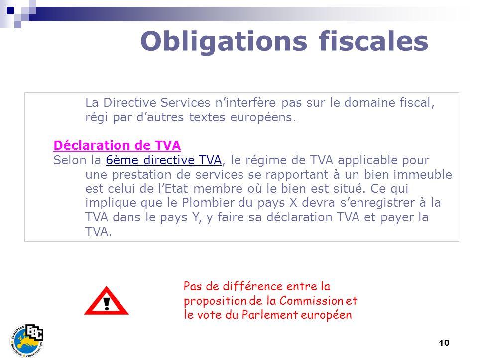 10 La Directive Services ninterfère pas sur le domaine fiscal, régi par dautres textes européens. Déclaration de TVA Selon la 6ème directive TVA, le r
