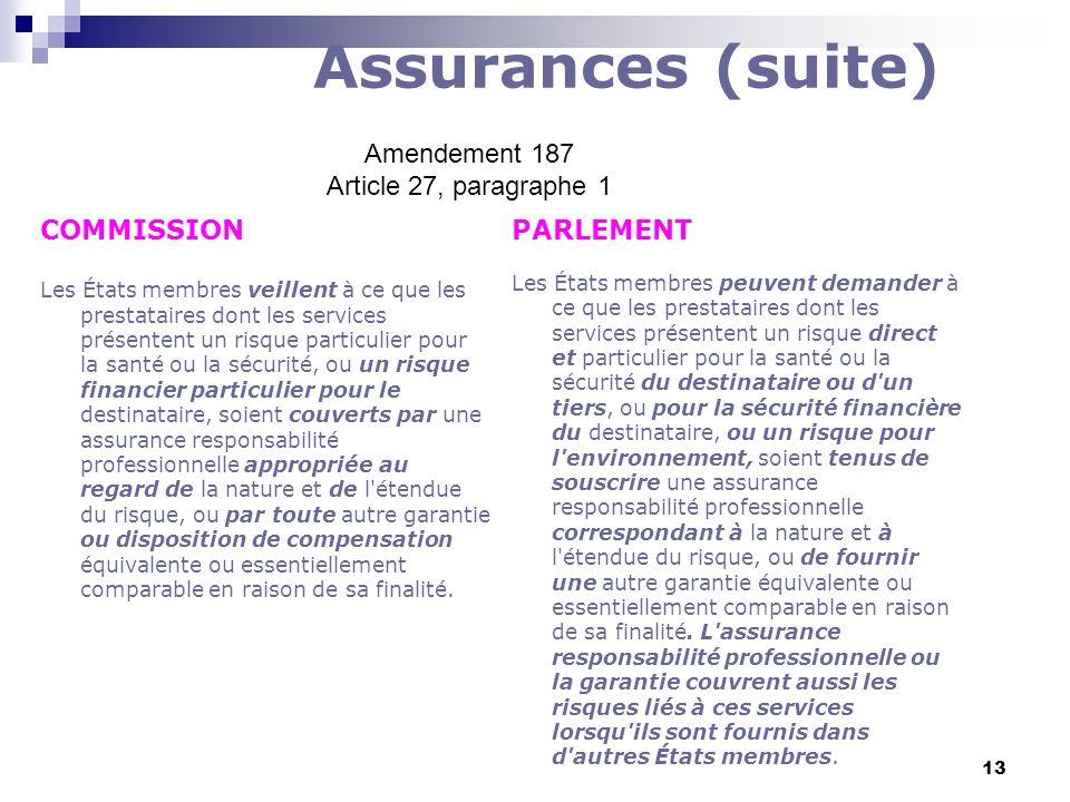 13 Assurances (suite) COMMISSION Les États membres veillent à ce que les prestataires dont les services présentent un risque particulier pour la santé