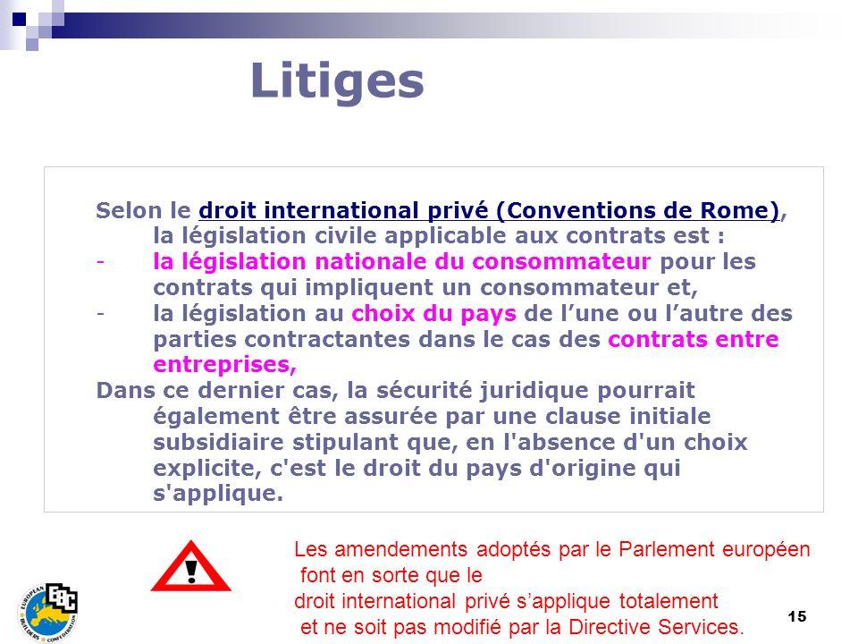 15 Selon le droit international privé (Conventions de Rome), la législation civile applicable aux contrats est : -la législation nationale du consomma