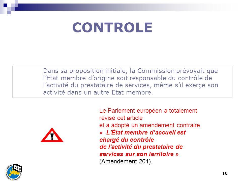 16 Dans sa proposition initiale, la Commission prévoyait que lEtat membre dorigine soit responsable du contrôle de lactivité du prestataire de service