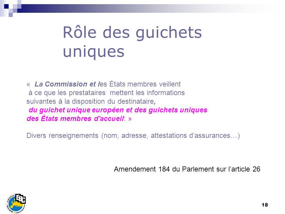 18 Rôle des guichets uniques « La Commission et les États membres veillent à ce que les prestataires mettent les informations suivantes à la dispositi