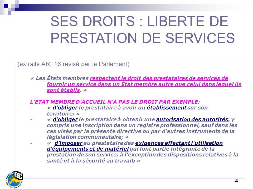 4 (extraits ART16 revisé par le Parlement) « Les États membres respectent le droit des prestataires de services de fournir un service dans un État mem