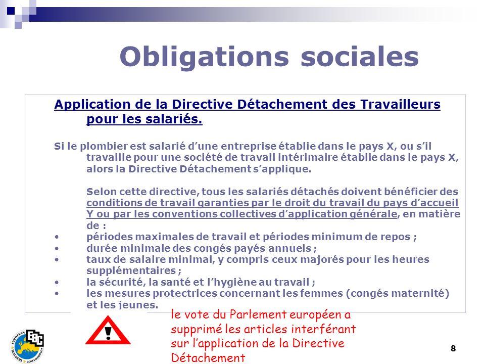 8 Application de la Directive Détachement des Travailleurs pour les salariés. Si le plombier est salarié dune entreprise établie dans le pays X, ou si