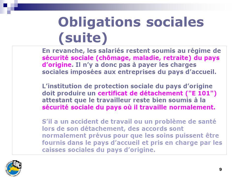 9 En revanche, les salariés restent soumis au régime de sécurité sociale (chômage, maladie, retraite) du pays dorigine. Il ny a donc pas à payer les c