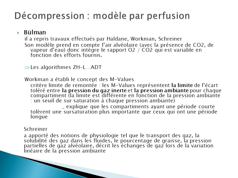 Bülman il a repris travaux effectués par Haldane, Workman, Schreiner Son modèle prend en compte lair alvéolaire (avec la présence de CO2, de vapeur deau) donc intègre le rapport O2 / CO2 qui est variable en fonction des efforts fournis.