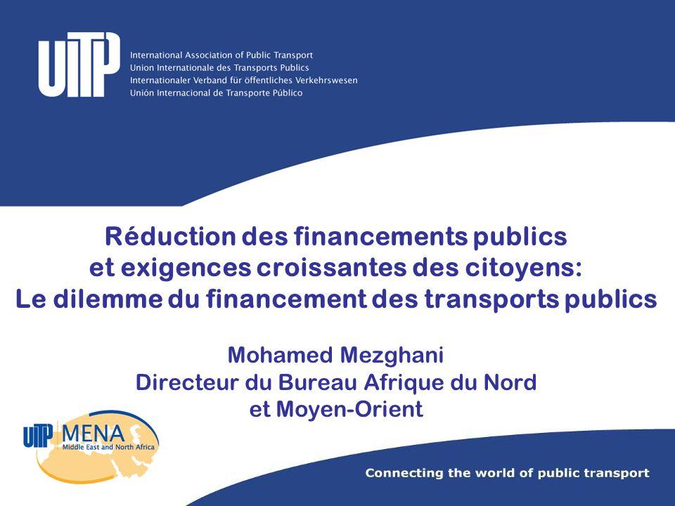 Réduction des financements publics et exigences croissantes des citoyens: Le dilemme du financement des transports publics Mohamed Mezghani Directeur du Bureau Afrique du Nord et Moyen-Orient