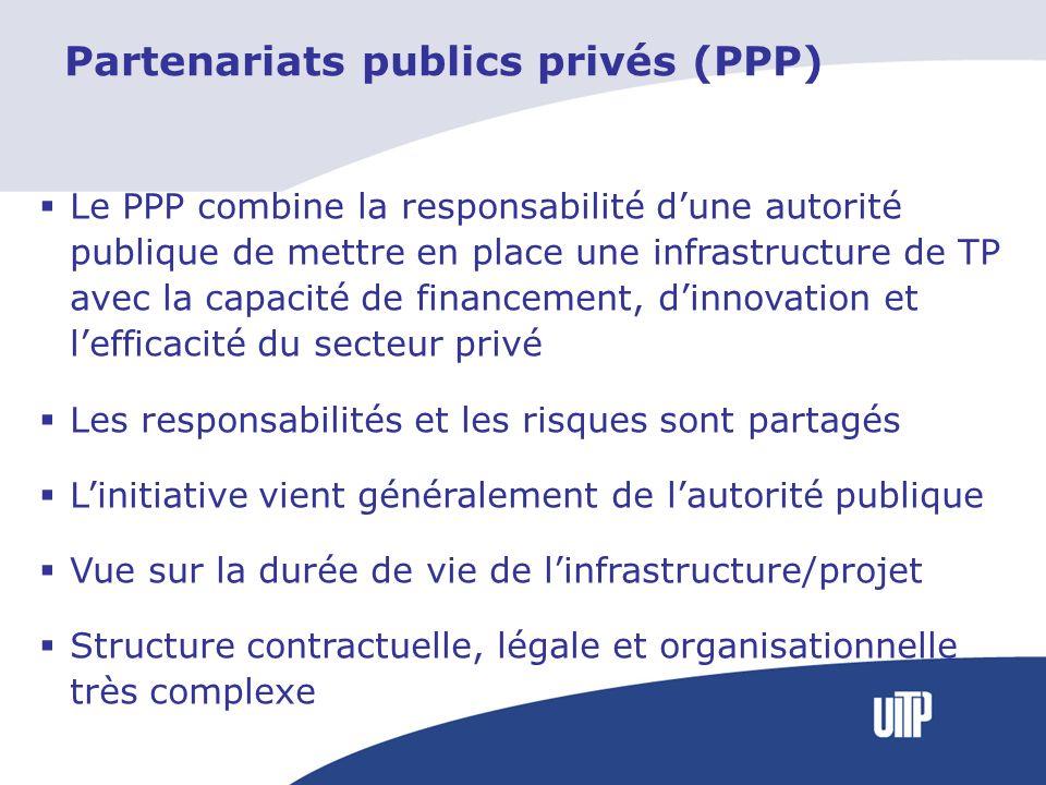 Partenariats publics privés (PPP) Le PPP combine la responsabilité dune autorité publique de mettre en place une infrastructure de TP avec la capacité