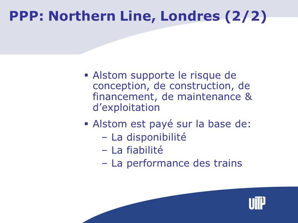 Alstom supporte le risque de conception, de construction, de financement, de maintenance & dexploitation Alstom est payé sur la base de: – La disponibilité – La fiabilité – La performance des trains PPP: Northern Line, Londres (2/2)