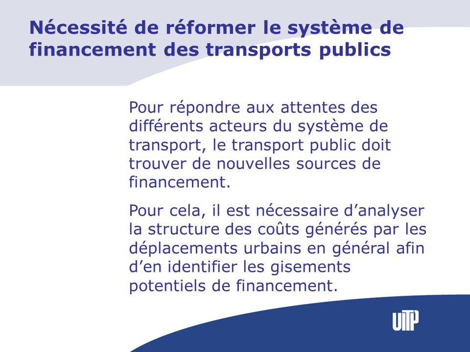 Nécessité de réformer le système de financement des transports publics Pour répondre aux attentes des différents acteurs du système de transport, le transport public doit trouver de nouvelles sources de financement.