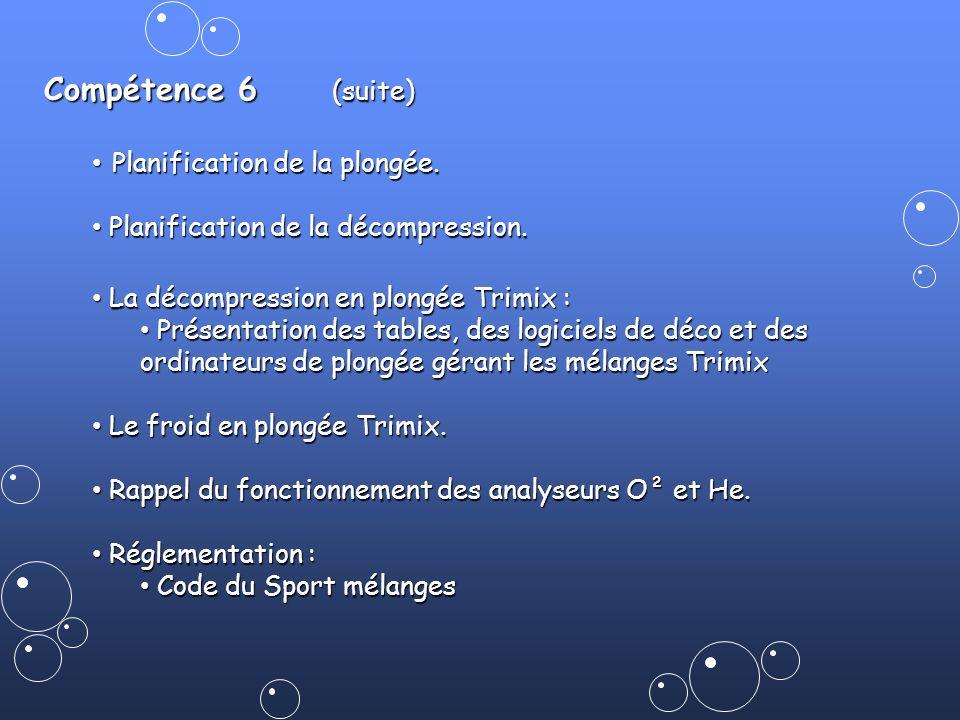 Compétence 6 (suite) Planification de la plongée. Planification de la plongée. Planification de la décompression. Planification de la décompression. L