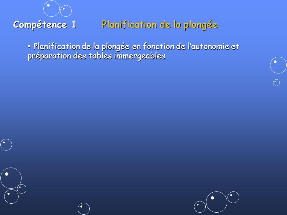 Compétence 1 Planification de la plongée Planification de la plongée en fonction de lautonomie et préparation des tables immergeables Planification de