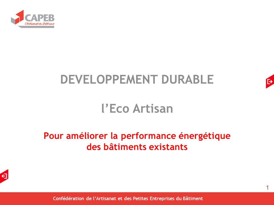 1 Confédération de lArtisanat et des Petites Entreprises du Bâtiment DEVELOPPEMENT DURABLE lEco Artisan Pour améliorer la performance énergétique des bâtiments existants